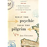 What the Psychic Told the Pilgrim: A Midlife Misadventure on Spain�s Camino de Santiago de Compostelaby Jane Christmas