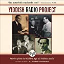 Yiddish Radio Project: Stories from the Golden Age of Yiddish Radio (       UNABRIDGED) by Scott Simon Narrated by Scott Simon, Carl Reiner, Jerry Stiller