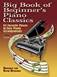 Big Book of Beginners Piano Classics: 83 Favorite Pieces in Easy Piano Arrangements (Dover Music for Piano)