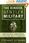 The Kinder, Gentler Military: How Pol...