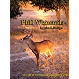PhD Whitetails: How to Hunt and Take the Smartest Deer on Any Property ~ John E. Phillips