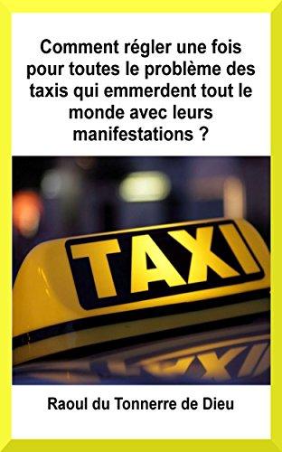 Couverture du livre Comment régler une fois pour toutes le problème des taxis qui emmerdent tout le monde avec leurs manifestations