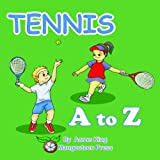 Tennis A to Z (A Beautifully Illustrated Children s Alphabet Color Picture Book; ABC Beditme Story for Kids) (Sports A to Z Book 2)