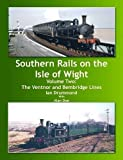 Southern Rails on the Isle of Wight: v.2: The Ventnor and Bembridge Lines Ian S. Drummond
