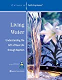 img - for Living Water: Understanding the Gift of New Life Through Baptism--Workbook (Catholic Faith Explorers) book / textbook / text book