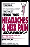 Prolo Your Headaches and Neck Pain Away! Curing Migraines and Chronic Neck Pain with Prolotherapy