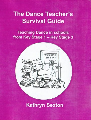 The Dance Teacher's Survival Guide: Teaching Dance in Schools from Key Stage 1-key Stage 3