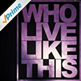 Who Live Like This EP [Explicit]