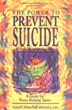 The Power to Prevent Suicide: A Guide for Teens Helping Teens (0915793709) by Nelson, Richard E., Ph.D.