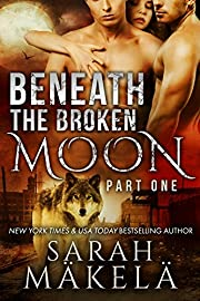 Beneath the Broken Moon: Part One: Shifter/Vampire Romance