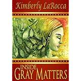Inside Gray Matters ~ Kimberly  LaRocca