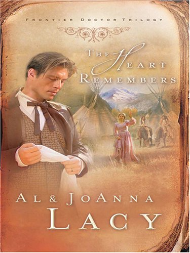 The Heart Remembers (Frontier Doctor Trilogy #3), Al & Joanna Lacy