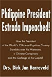 img - for Philippine President Estrada Impeached!: How the President of the World's 13th most Populous Country Stumbles over his Mistresses, a Chinese Conspiracy and the Garbage of his Capital book / textbook / text book