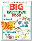 The Usborne Big Dot to Dot Book (Dot to Dot Series) (v. 1)