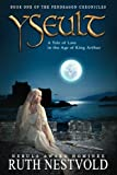 Yseult: A Tale of Love in the Age of King Arthur (The Pendragon Chronicles)