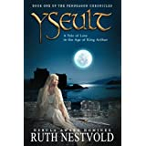 Yseult: A Tale of Love in the Age of King Arthur (The Pendragon Chronicles Book 1) ~ Ruth Nestvold