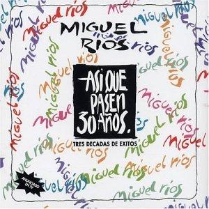 Miguel Rios - Así que pasen 30 años - Zortam Music