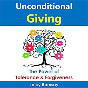 Unconditional Giving: The Power of Tolerance and Forgiveness Audiobook