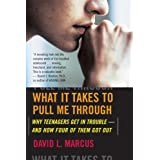 What It Takes To Pull Me Through: Why Teenagers Get in Trouble and How Four of Them Got Out ~ Dave Marcus