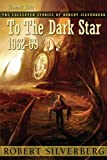 Robert Silverberg To the Dark Star (Collected Stories of Robert Silverberg)