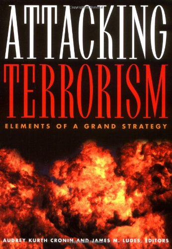 Attacking Terrorism: Elements of a Grand Strategy PDF