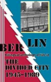 img - for Berlin: bilingual anthology of life in The Divided City 1945-1989 book / textbook / text book