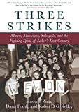 img - for Three Strikes: Miners, Musicians, Salesgirls, and the Fighting Spirit of Labor's Last Century book / textbook / text book
