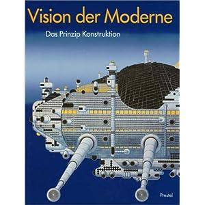 Vision der Moderne. Das Prinzip Konstruktion