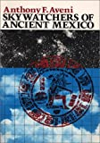 Skywatchers of Ancient Mexico (Texas Pan American Series)