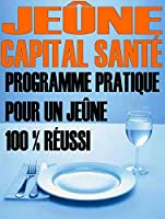 Je�ne - Capital sant�: Programme pratique pour un je�ne 100 % r�ussi