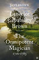 Lancelot 'Capability' Brown, 1716-1783: The Omnipotent Magician