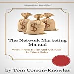 The Network Marketing Manual: Work from Home and Get Rich in Direct Sales | Tom Corson-Knowles
