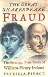 The Great Shakespeare Fraud: The Strange, True Story of William-Henry Ireland