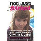 Not Just Spirited: A Mom's Sensational Journey with Sensory Processing Disorder (SPD) ~ Chynna Laird