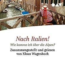 Nach Italien! Wie komme ich über die Alpen? Hörbuch von Andrea Camilleri, Umberto Eco, Luigi Malerba Gesprochen von: Klaus Wagenbach