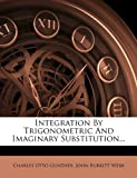 Integration By Trigonometric And Imaginary Substitution...