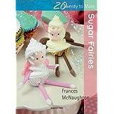 Sugar Fairies (Twenty to Make)by Frances McNaughton