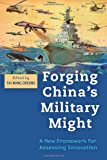 Forging Chinas Military Might: A New Framework for Assessing Innovation