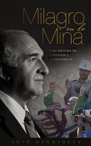 Milagro en la mina: Una historia de supervivencia, fortaleza y victoria en las minas de Chile (Spanish Edition)