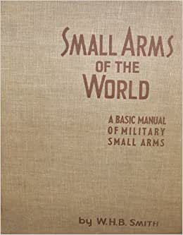 Basic Manual of Military Small Arms by W.H.B. Smith
