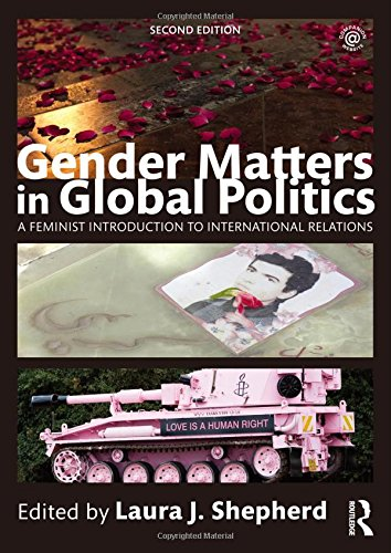 Gender Matters in Global Politics: A Feminist Introduction to International Relations