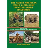 The North American Small & Big Game Hunting Smart Handbook: Bonus Feature: Hunting Africa's & Australia's Most Dangerous Game