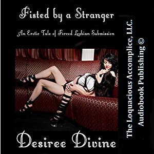 Fisted By a Stranger: An Erotic Tale of Forced Lesbian Submission Audiobook