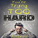 You're Trying Too Hard: The Direct Path to What Already Is (       UNABRIDGED) by Joey Lott Narrated by Joey Lott