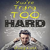 You're Trying Too Hard: The Direct Path to What Already Is | [Joey Lott]