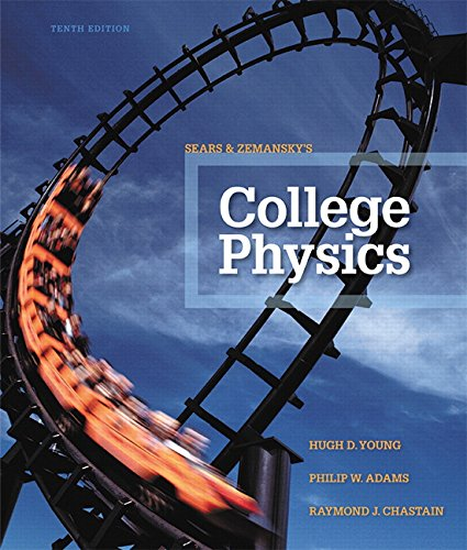 College Physics (10th Edition), by Hugh D. Young, Philip W. Adams, Raymond Joseph Chastain