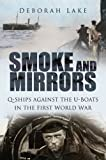 img - for Smoke and Mirrors: Q-Ships against the U-Boats in the First World War book / textbook / text book