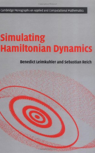 Simulating Hamiltonian Dynamics (Cambridge Monographs on Applied and Computational Mathematics) PDF