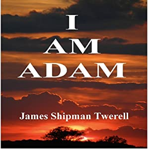 I Am Adam (The Domatarious Chronicles) | [James Twerell]