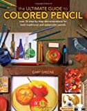 The Ultimate Guide to Colored Pencil: Over 35 Step-by-Step Demonstrations for Both Traditional and Watercolor Pencils